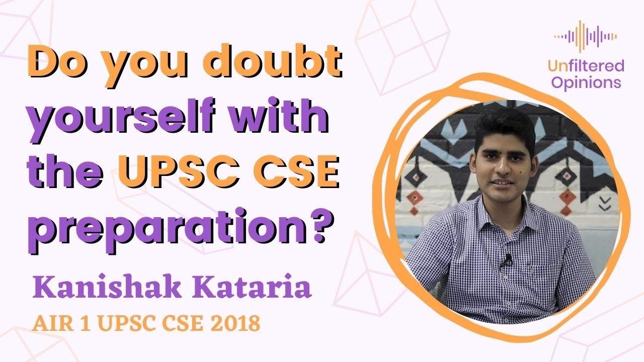 Do you doubt yourself with the UPSC CSE preparation? | Kanishak Kataria AIR 1 UPSC CSE 2018