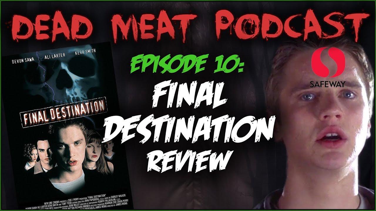 Final Destination (Dead Meat Podcast #10)
