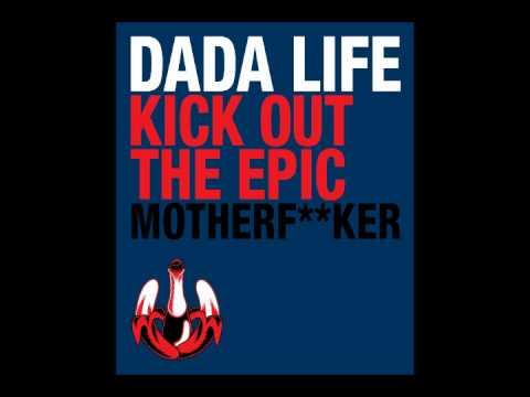 Dada Life - Kick Out The Epic Motherfucker