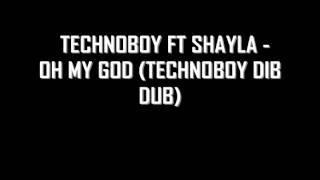 Technoboy Ft Shayla - Oh My God (Technoboy Dib Dub)