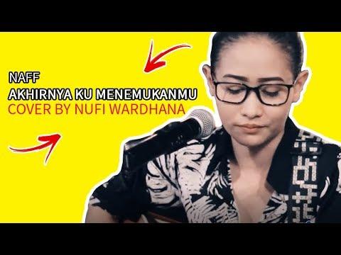 Nufi Wardhana - Naaf Akhirnya Ku Menemukanmu Video Lirik