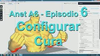 ANET A6 - Configurar Cura (en español) - Episodio 6