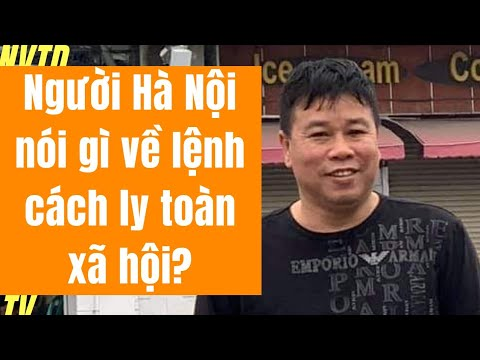 Người Hà Nội nói gì về lệnh cá.ch ly toàn xã hội và những câu từ gây tranh cãi?
