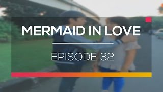 Video Mermaid In Love - Episode 32 download MP3, 3GP, MP4, WEBM, AVI, FLV Desember 2017
