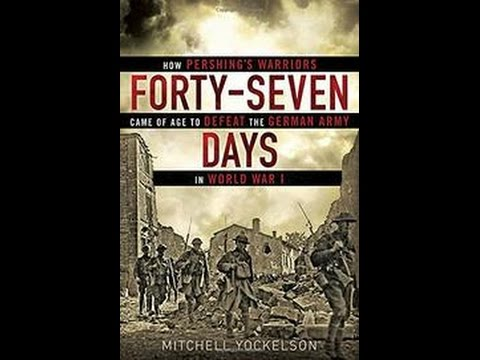 Forty-Seven Days: How Pershing's Warriors Came of Age...