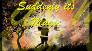 suddenly its magic w/ lyrics