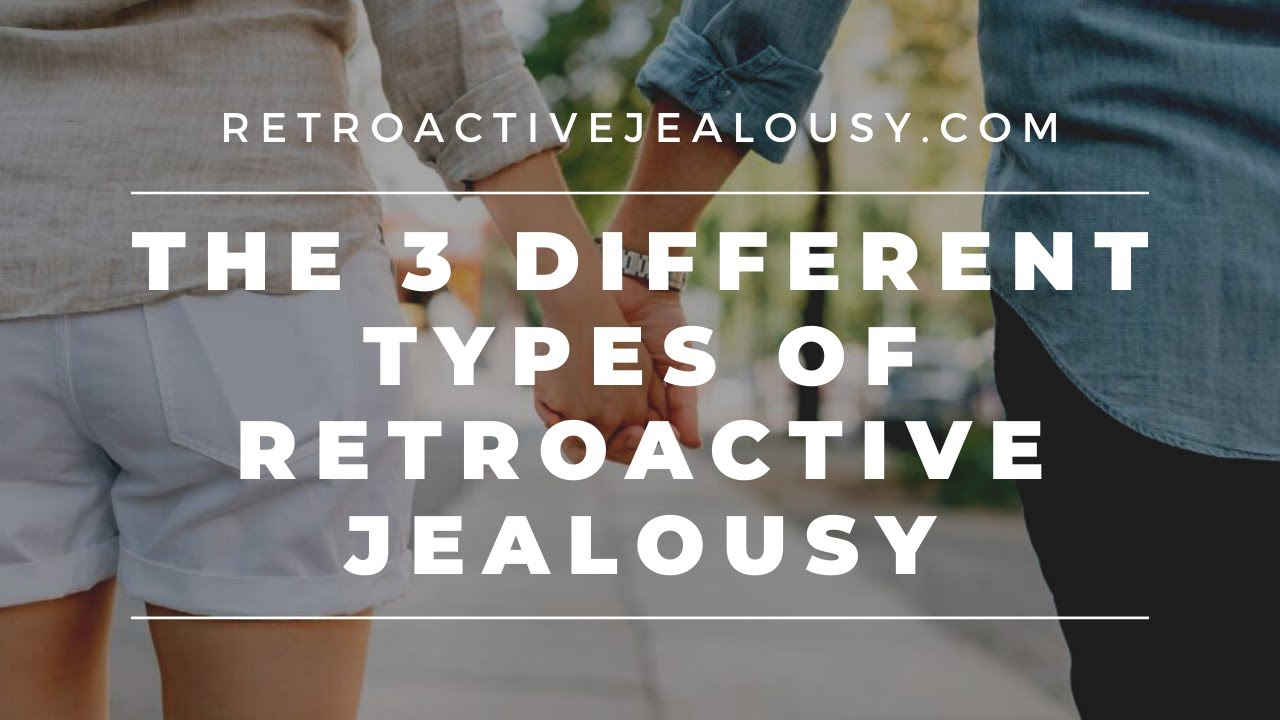 The Three Different Types of Retroactive Jealousy: An Explainer