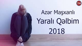 Azer Mashxanli - Yarali Qelbim 2018