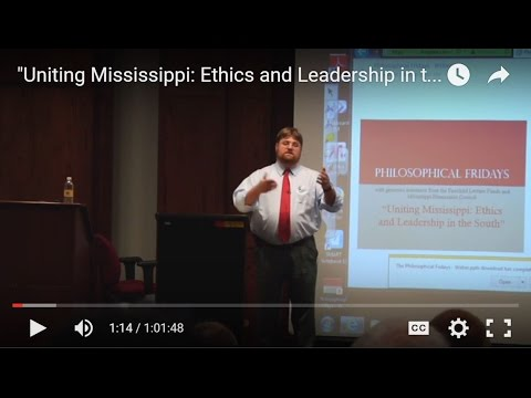 """Uniting Mississippi: Ethics and Leadership in the South"""