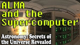 ALMA and the Supercomputer - Episode 14 of Astronomy: Secrets of the Universe Revealed