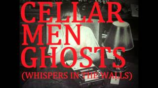 CELLAR MEN GHOSTS (WHISPERS IN THE WALLS)