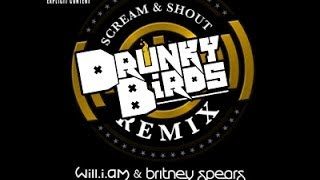 Will.I.AM & Britney Spears - Scream and shout (Drunky Birds remix)