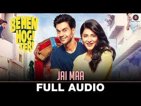 Jai Maa - Full Audio | Behen Hogi Teri | Rajkummar Rao & Shruti Haasan | Jyotica Tangri