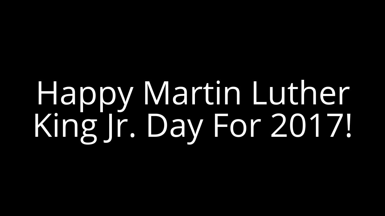 Happy Martin Luther King Jr Day For 2017 Youtube
