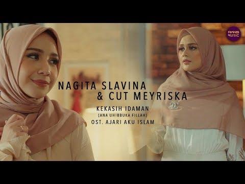 KEKASIH IDAMAN (ANA UHIBBUKA FILLAH) - NAGITA SLAVINA & CUT MEYRISKA (OST FILM AJARI AKU ISLAM)