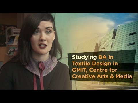 Studying BA in Textile Design in GMIT, Centre for Creative Arts & Media