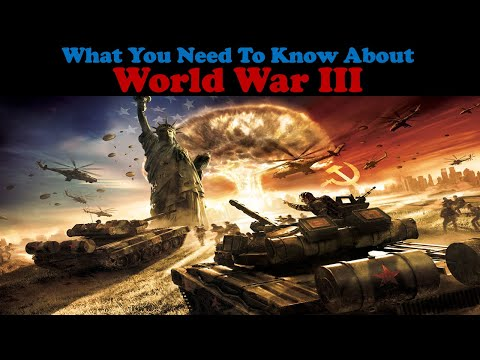 WHAT YOU NEED TO KNOW ABOUT WORLD WAR 3