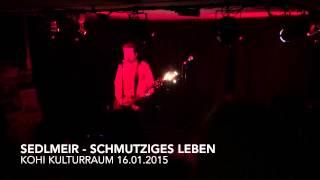Sedlmeir - Schmutziges Leben - KOHI Kulturraum 16.01.2015
