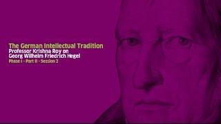 Part II -Georg Wilhelm Friedrich Hegel: Session 2 - Lecture by Professor Krishna Roy