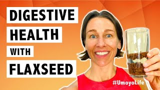 Digestive Health with Flaxseed (Great for Constipation!) - #UmoyoLife 013