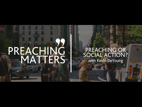 PREACHING MATTERS: Preaching or Social Action?