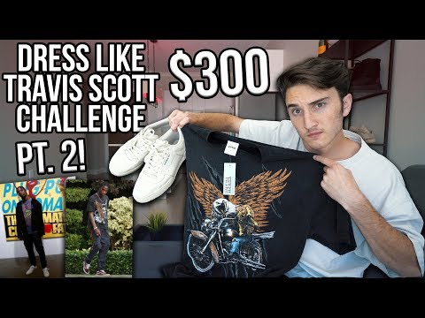 $300 DRESS LIKE TRAVIS SCOTT CHALLENGE Pt. 2!