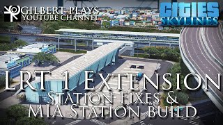 LRT 1 extension First build Part 3 - Fixing the existing stations and building the MIA Station.
