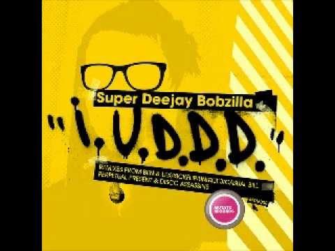 Super Deejay Bobzilla - IUDDD (original mix)