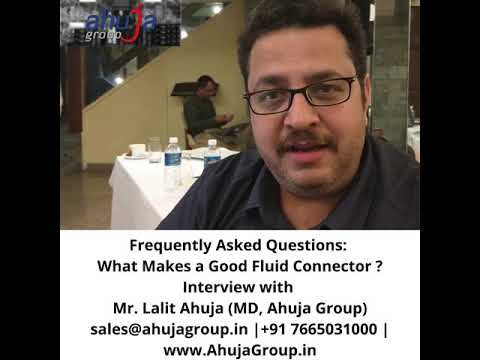 Frequently Asked Questions:  What Makes a Good Fluid Connector? Interview with Mr. Lalit Ahuja (MD, Ahuja Group) sales@ahujagroup.in | +91 7665031000 | www.AhujaGroup.in | https://g.page/ACPLJaipur