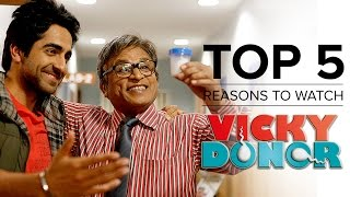 Top 5 reasons to watch vicky donor | ayushmann khurrana, yami gautam & annu kapoor