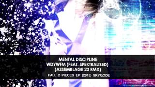 Mental Discipline - WDYWFM (Feat. Spektralized) (Assemblage 23 Remix) [futurepop / synthpop]