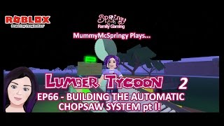 SFG - Roblox - Lumber Tycoon 2 - EP66 - Building the Automatic Chop Saw System Pt I !