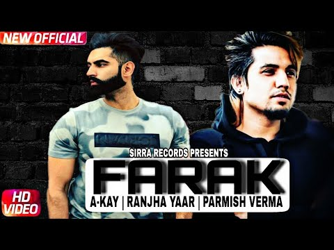 FARAK (FULL VIDEO) A KAY | RANJHA YAAR | PARMISH VERMA | LATEST PUNJABI SONG 2017
