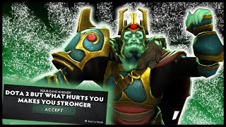 Dota 2 But What Hurts You Makes You Stronger