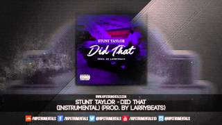Stunt Taylor - Did That [Instrumental] (Prod. By LarryBeats) + DL via @Hipstrumentals