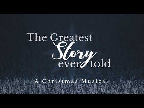 The Greatest Story Ever Told | GVBC's Christmas Musical 2017