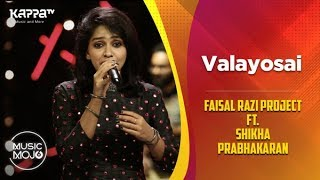 Valayosai - Faisal Razi Project Ft. Shikha Prabhakaran - Music Mojo Season 6 - Kappa TV