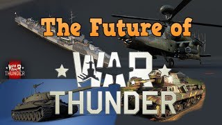 The Future of War Thunder - Modern jets, Russian Navy and more!