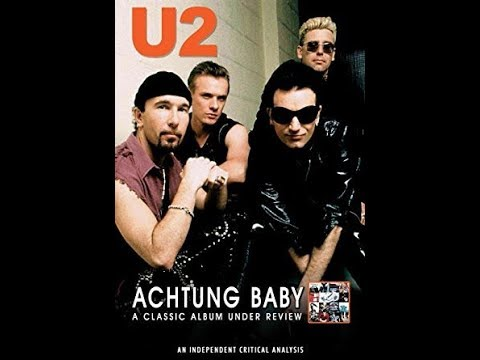 U2 - Achtung Baby A Classic Album Under Review