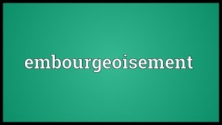 Embourgeoisement Meaning