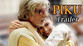 Piku official trailer releases | amitabh bachchan, deepika padukone, irrfan khan