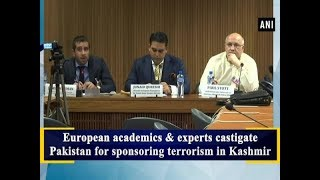 European academics & experts castigate Pakistan for sponsoring terrorism in Kashmir - #ANI News