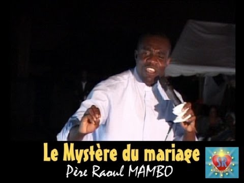 Le Mystère du Mariage Sacerdoce Royal & Père Raoul MAMBO