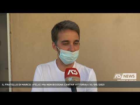 IL FRATELLO DI MARCO: «FELICI MA NON BISOGNA CANTAR VITTORIA»   14/06/2021
