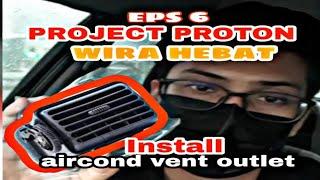 cara pasang aircond vent outlet proton wira | eps 6 | wira hebat #protonwira