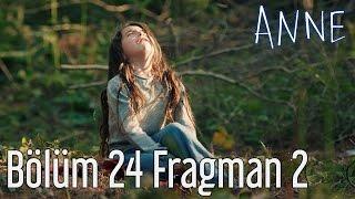 ANNE - ΜΗΤΕΡΑ 24 BOLUM FRAGMAN 2