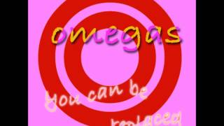 Omegas - You Can Be Replaced