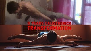 MY 8 YEARS CALISTHENICS TRANSFORMATION. ALL THE TRUTH!