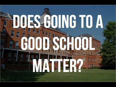 Does Going To A Good School Matter?