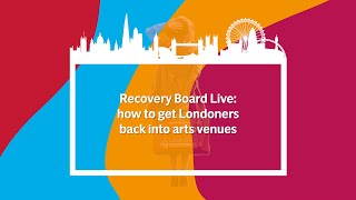London Rising: How do we get Londoners back into arts venues? Hear from our Recovery Board
